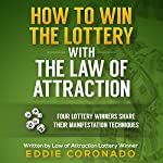 How to Win the Lottery with the Law of Attraction: Four Lottery Winners Share Their Manifestation Techniques | Eddie Coronado