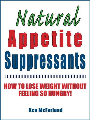 Natural Appetite Suppressants: How to Lose Weight Without Feeling So Hungry!