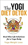 img - for The Yogi Diet Detox: Real Slim Life Solutions for a Yoga Body (Yoga Weight Loss) book / textbook / text book