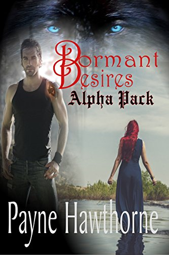 Payne Hawthorne - Dormant Desires, Alpha Pack: Three Book Bundle, Alpha Awakened, Omega Rising, Lumen