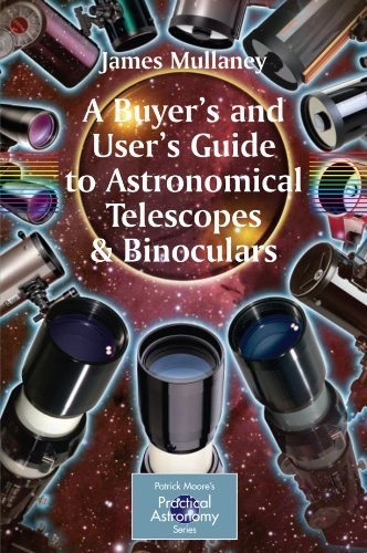 A Buyer'S And User'S Guide To Astronomical Telescopes & Binoculars (The Patrick Moore Practical Astronomy Series)