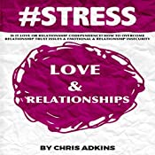 #STRESS: Is It Love or Relationship Codependency? How to Overcome Relationship Trust Issues and Emotional and Relationship Insecurity | [Chris Adkins]