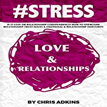 #STRESS: Is It Love or Relationship Codependency? How to Overcome Relationship Trust Issues and Emotional and Relationship Insecurity (       UNABRIDGED) by Chris Adkins Narrated by Michael Pauley