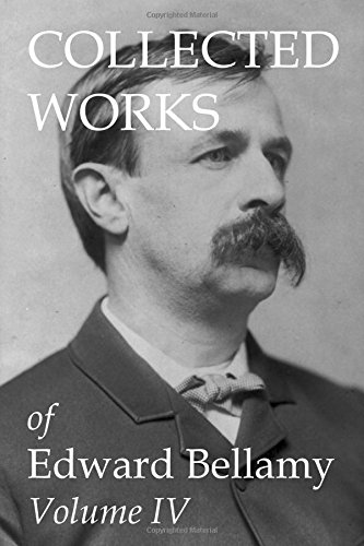 Collected Works of Edward Bellamy Volume IV: 4