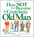 img - for How Not to Become a Crotchety Old Man book / textbook / text book