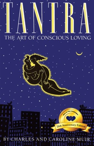 Tantra: The Art of Conscious Loving: 25th Anniversary Edition