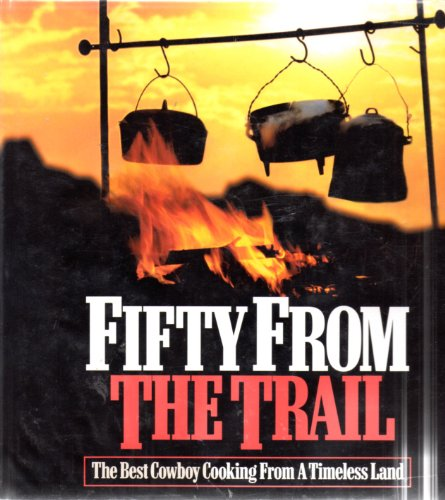 Fifty from the Trail: The Best Cowboy Cooking from a Timeless Land (Cowboy Cooking compare prices)