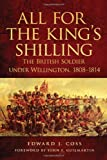 img - for All for the King's Shilling: The British Soldier under Wellington, 1808-1814 (Campaigns and Commanders Series) book / textbook / text book