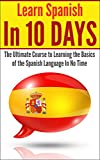 Spanish: Learn Spanish In 10 DAYS! - The Ultimate  Course to Learning the Basics of the Spanish Language In No Time (Learn Spanish, Spanish, Learning Spanish, ... Italian, Language, Communication Skills)