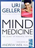 img - for Mind Medicine: The Secret Of Powerful Healing by Geller, Uri, Appleton, Lulu, Andrew Weil (1999) Hardcover book / textbook / text book