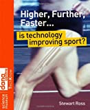 Higher, Further, Faster: Is Technology Improving Sport (Science Museum TechKnow Series) (0470516518) by Ross, Stewart