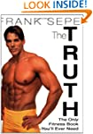 The Truth: The Only Fitness Book You`...
