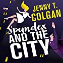 Spandex and the City Audiobook by Jenny T. Colgan Narrated by To Be Announced