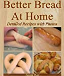 Better Bread At Home: Make Your Own F...