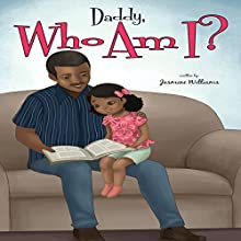 Daddy, Who Am I? (       UNABRIDGED) by Jasmine Williams Narrated by Alphecca Perpetua