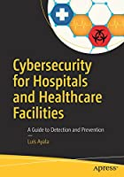 Cybersecurity for Hospitals and Healthcare Facilities: A Guide to Detection and Prevention Front Cover