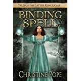 Binding Spell (Tales of the Latter Kingdoms) ~ Christine Pope