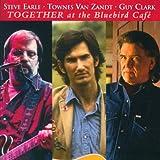 Steve Earle, Townes Van Zandt, Guy Clark - Together At The Bluebird Café