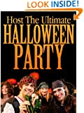 Host The Ultimate Halloween Party: Low Cost Scary Tips, Tricks, And Ideas For Your Halloween Party