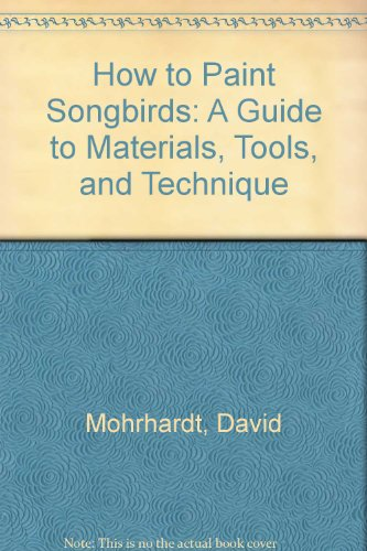 How to Paint Songbirds: A Guide to Materials, Tools, and Technique
