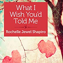What I Wish You'd Told Me (       UNABRIDGED) by Rochelle Jewel Shapiro Narrated by Stephanie Tucker