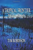 A Tropical Frontier: The Gladesman (1481899538) by Robinson, Tim