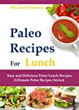 Paleo Recipes For Lunch: Easy and Delicious Paleo Lunch Recipes (Ultimate Paleo Recipes Series)