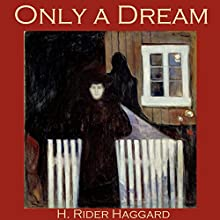 Only a Dream Audiobook by H. Rider Haggard Narrated by Cathy Dobson