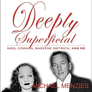 Deeply Superficial , Noel Coward, Marlene Dietrich and Me Audiobook