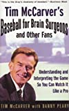 Tim Mccarver's Baseball for Brain Surgeons and Other Fans: Understanding and Interpreting the Game So You Can Watch It Like a Pro (1439504245) by McCarver, Tim