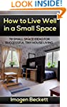 How to Live Well in a Small Space. 78...