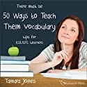 Fifty Ways to Teach Vocabulary: Tips for ESL/EFL Teachers (       UNABRIDGED) by Tamara Jones Narrated by Kirk Hanley
