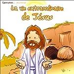 La vie extraordinaire de Jésus | Patrick Jaymes