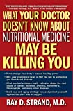 img - for What Your Doctor Doesn't Know About Nutritional Medicine May Be Killing You by Strand, Ray (2010) Paperback book / textbook / text book
