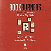 Bookburners, Episode 8: Under My Skin: Bookburners, Episode 8: | Mur Lafferty