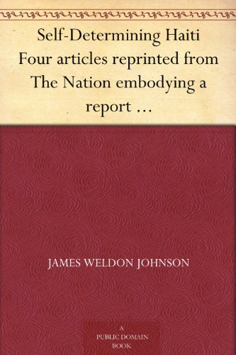 Self-Determining Haiti Four articles reprinted from The Nation embodying a report of an investigation made for the National Association for the Advancement of Colored People. PDF