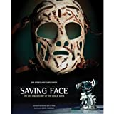 Saving Face: The Art and History of the Goalie Mask ~ Jim Hynes