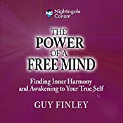 The Power of a Free Mind: Finding Inner Harmony and Awakening to Your True Self | Guy Finley