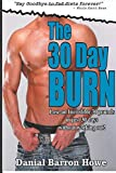 Dan Howe The 30 Day Burn Diet - ( 7 Day Test Drive ) - SEE AMAZING RESULTS IN JUST ONE WE: Volume 1 (THE 90 DAY BODY)