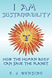 I Am Sustainability: How The Human Body Can Save The Planet