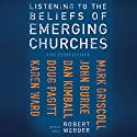 Listening to the Beliefs of Emerging Churches: Five Perspectives Audiobook by Robert E. Webber (editor), Mark Driscoll, John Burke, Dan Kimball, Doug Pagitt, Karen Ward, Robert Webber Narrated by Mike Fernandez