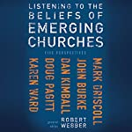 Listening to the Beliefs of Emerging Churches: Five Perspectives | Robert E. Webber (editor),Mark Driscoll,John Burke,Dan Kimball,Doug Pagitt,Karen Ward,Robert Webber