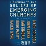 Listening to the Beliefs of Emerging Churches: Five Perspectives | Robert E. Webber (editor),Mark Driscoll,John Burke,Dan Kimball,Doug Pagitt,Karen Ward,Robert Webber