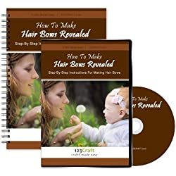 How To Make Hair Bows Revealed - Hair Bow Instructions - Step By Step Instructional Course For Making Hair Bows: Includes DVD and eBook