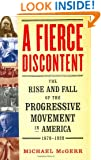 A Fierce Discontent : The Rise and Fall of the Progressive Movement in America, 1870-1920
