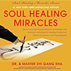 Soul Healing Miracles: Ancient and New Sacred Wisdom, Knowledge, and Practical Techniques for Healing the Spiritual, Mental, Emotional, and Physical Bodies Hörbuch von Zhi Gang Sha Gesprochen von: Dr. and Master Zhi Gang Sha