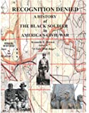 Recognition Denied: A History of the Black Soldier in the America's Civil War