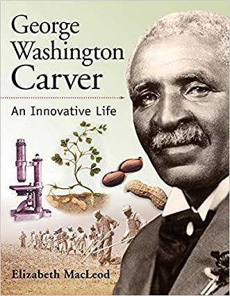 George Washington Carver: An Innovative Life (Snapshots: Images of People and Places in History)