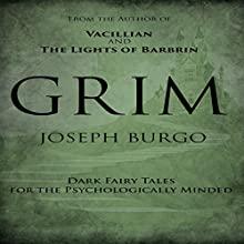 Grim: Dark Fairy Tales for the Psychologically Minded Audiobook by Joseph Burgo Narrated by Stuart Packer