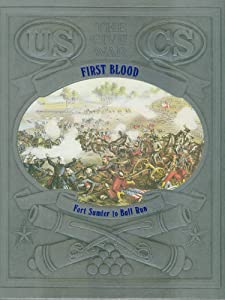 First Blood: Fort Sumter to Bull Run William C. Davis